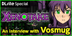 "Interview: Vosmug (Jul. 2016)Interview featuring Vosmug, creator of the Mega Hit Action Game ""Xenotake""!!"